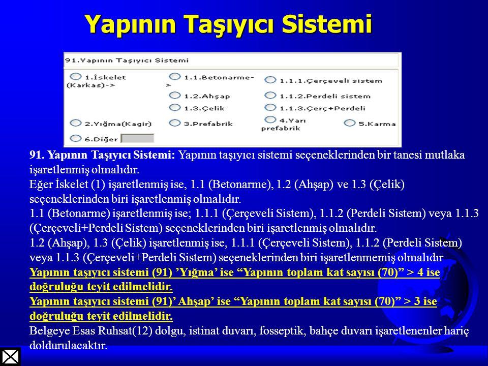 Yapının Taşıyıcı Sistemi 91. Yapının Taşıyıcı Sistemi: Yapının taşıyıcı sistemi seçeneklerinden bir tanesi mutlaka işaretlenmiş olmalıdır. Eğer İskele