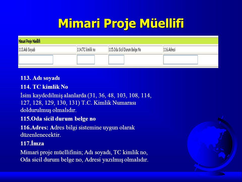 Mimari Proje Müellifi 113. Adı soyadı 114. TC kimlik No İsim kaydedilmiş alanlarda (31, 36, 48, 103, 108, 114, 127, 128, 129, 130, 131) T.C. Kimlik Nu