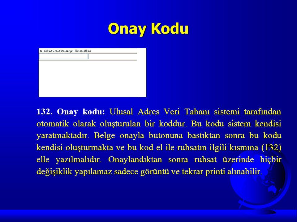Onay Kodu 132. Onay kodu: Ulusal Adres Veri Tabanı sistemi tarafından otomatik olarak oluşturulan bir koddur. Bu kodu sistem kendisi yaratmaktadır. Be