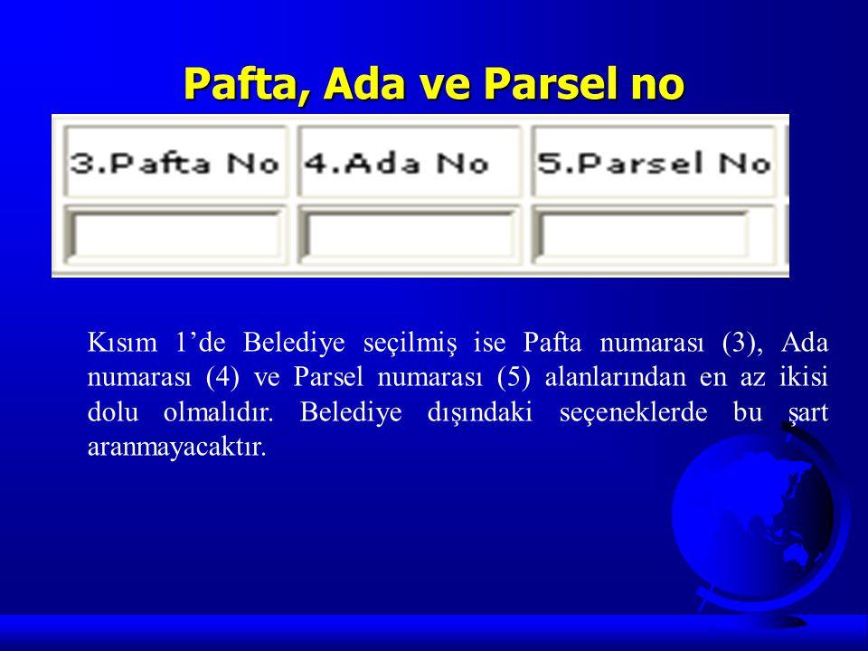 Pafta, Ada ve Parsel no Kısım 1'de Belediye seçilmiş ise Pafta numarası (3), Ada numarası (4) ve Parsel numarası (5) alanlarından en az ikisi dolu olm