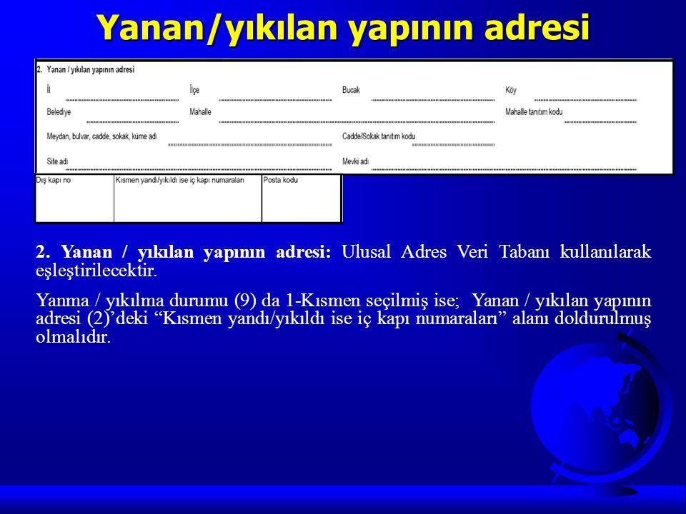 Yanan/yıkılan yapının adresi 2. Yanan / yıkılan yapının adresi: Ulusal Adres Veri Tabanı kullanılarak eşleştirilecektir. Yanma / yıkılma durumu (9) da