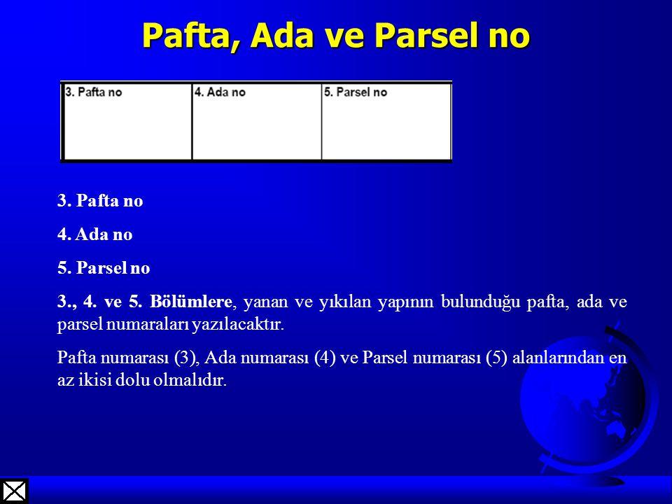 Pafta, Ada ve Parsel no 3. Pafta no 4. Ada no 5. Parsel no 3., 4. ve 5. Bölümlere, yanan ve yıkılan yapının bulunduğu pafta, ada ve parsel numaraları