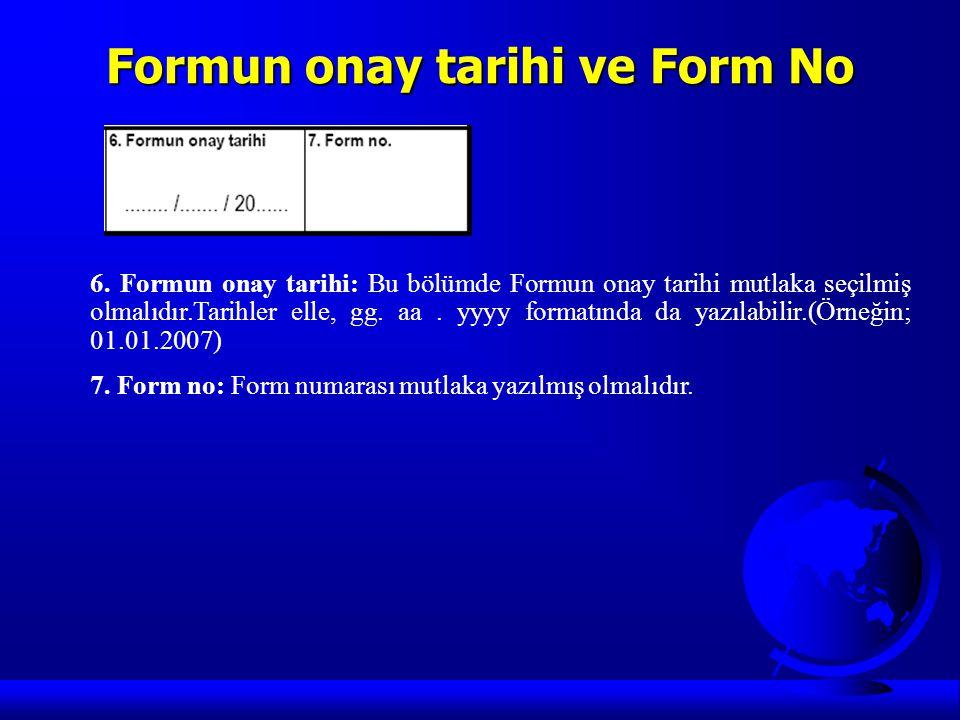 Formun onay tarihi ve Form No 6. Formun onay tarihi: Bu bölümde Formun onay tarihi mutlaka seçilmiş olmalıdır.Tarihler elle, gg. aa. yyyy formatında d