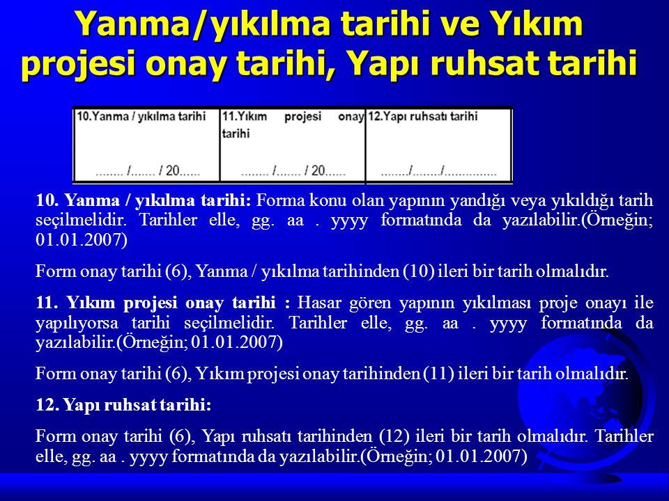 Yanma/yıkılma tarihi ve Yıkım projesi onay tarihi, Yapı ruhsat tarihi 10. Yanma / yıkılma tarihi: Forma konu olan yapının yandığı veya yıkıldığı tarih