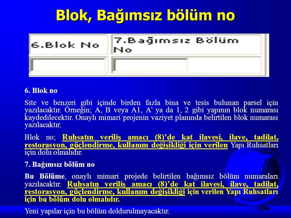 Blok, Bağımsız bölüm no 6. Blok no Site ve benzeri gibi içinde birden fazla bina ve tesis bulunan parsel için yazılacaktır. Örneğin; A, B veya A1, A'