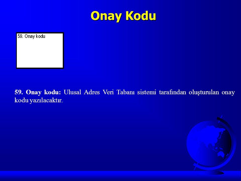 Onay Kodu 59. Onay kodu: Ulusal Adres Veri Tabanı sistemi tarafından oluşturulan onay kodu yazılacaktır.
