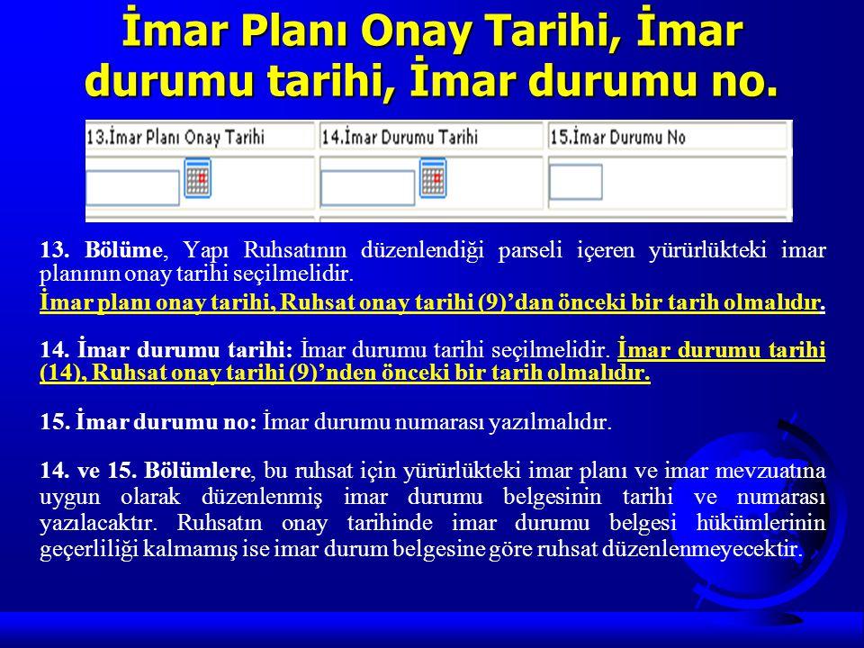 İmar Planı Onay Tarihi, İmar durumu tarihi, İmar durumu no. 13. Bölüme, Yapı Ruhsatının düzenlendiği parseli içeren yürürlükteki imar planının onay ta