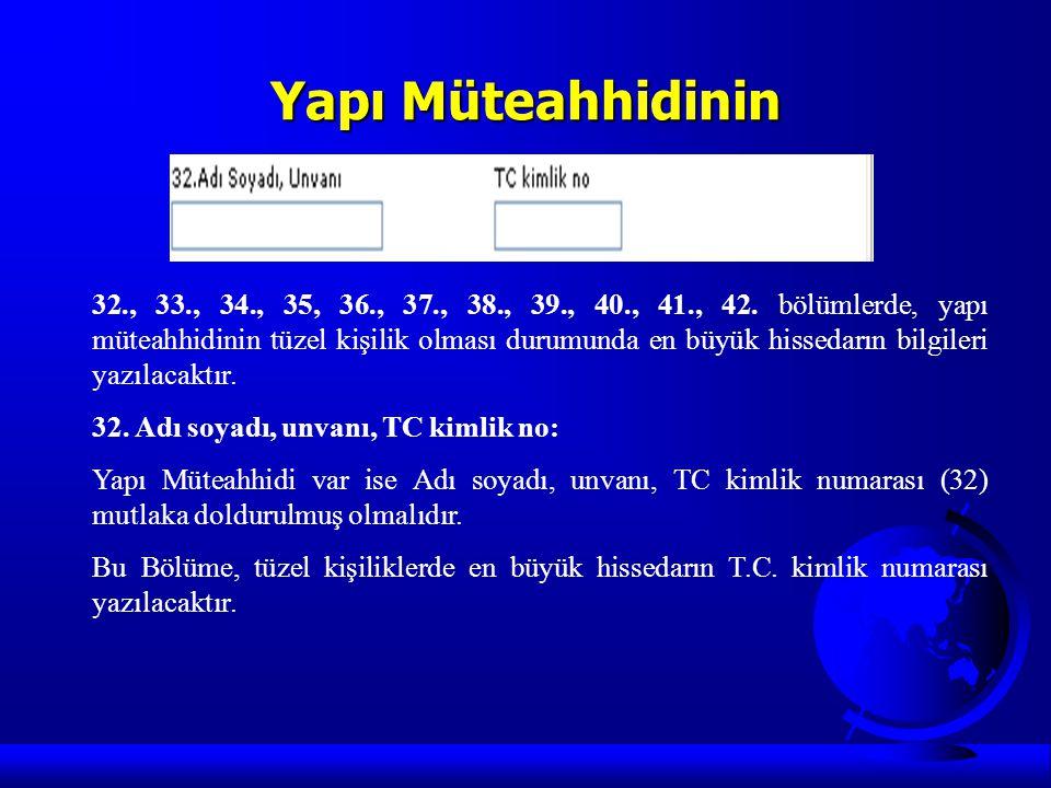 Yapı Müteahhidinin 32., 33., 34., 35, 36., 37., 38., 39., 40., 41., 42. bölümlerde, yapı müteahhidinin tüzel kişilik olması durumunda en büyük hisseda