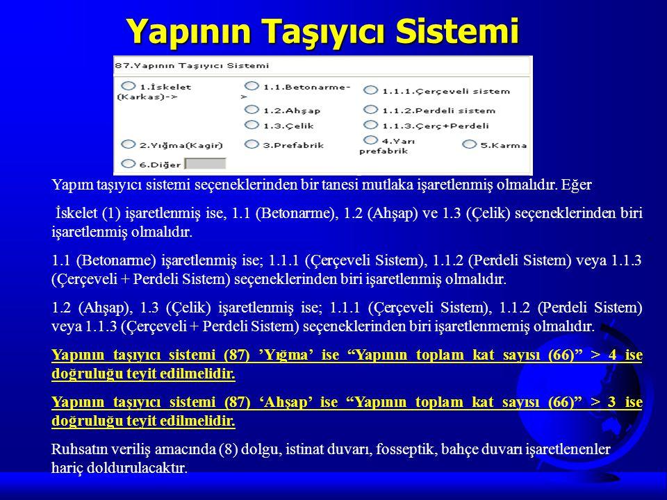 Yapının Taşıyıcı Sistemi Yapım taşıyıcı sistemi seçeneklerinden bir tanesi mutlaka işaretlenmiş olmalıdır. Eğer İskelet (1) işaretlenmiş ise, 1.1 (Bet