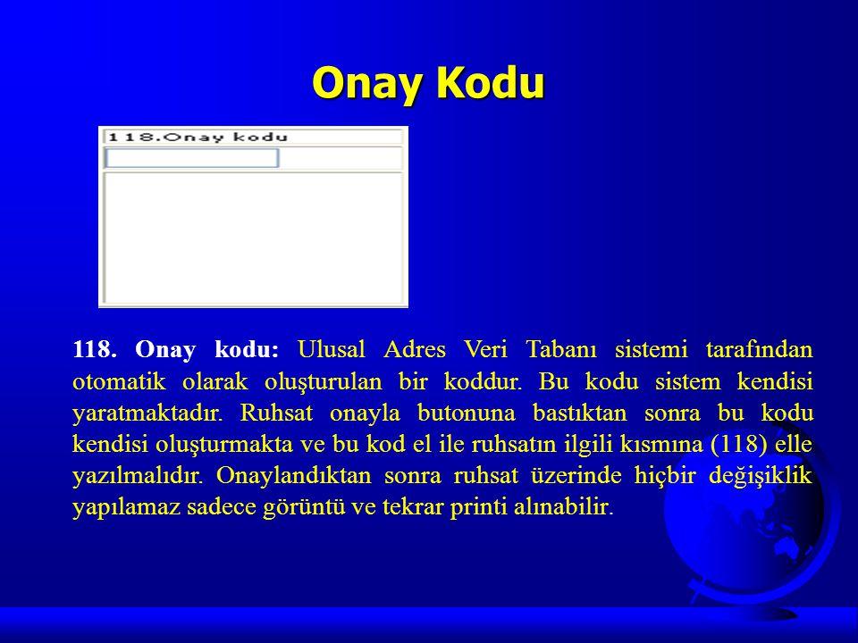 Onay Kodu 118. Onay kodu: Ulusal Adres Veri Tabanı sistemi tarafından otomatik olarak oluşturulan bir koddur. Bu kodu sistem kendisi yaratmaktadır. Ru