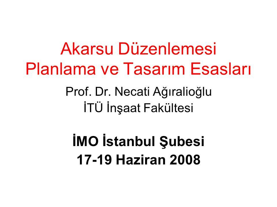 Akarsu Düzenlemesi Planlama ve Tasarım Esasları Prof. Dr. Necati Ağıralioğlu İTÜ İnşaat Fakültesi İMO İstanbul Şubesi 17-19 Haziran 2008