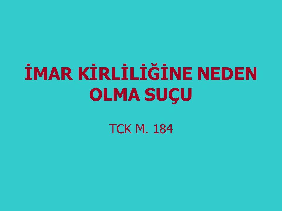 TCK 184 • • (1) Yapı ruhsatiyesi alınmadan veya ruhsata aykırı olarak bina yapan veya yaptıran kişi, bir yıldan beş yıla kadar hapis cezası ile cezalandırılır.
