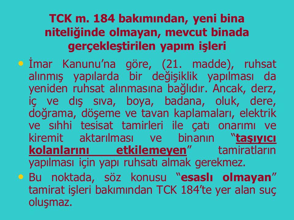 TCK m. 184 bakımından, yeni bina niteliğinde olmayan, mevcut binada gerçekleştirilen yapım işleri • • İmar Kanunu'na göre, (21. madde), ruhsat alınmış