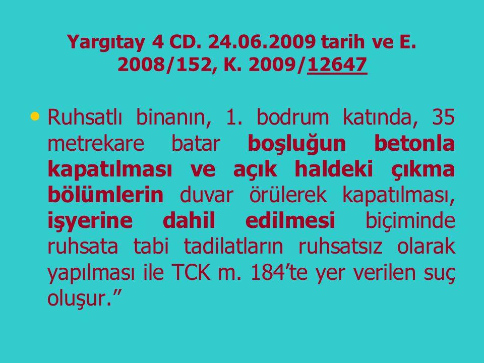 Yargıtay 4 CD. 24.06.2009 tarih ve E. 2008/152, K. 2009/12647 • • Ruhsatlı binanın, 1. bodrum katında, 35 metrekare batar boşluğun betonla kapatılması