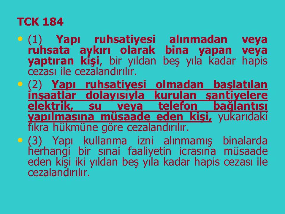 TCK 184 • • (1) Yapı ruhsatiyesi alınmadan veya ruhsata aykırı olarak bina yapan veya yaptıran kişi, bir yıldan beş yıla kadar hapis cezası ile cezala