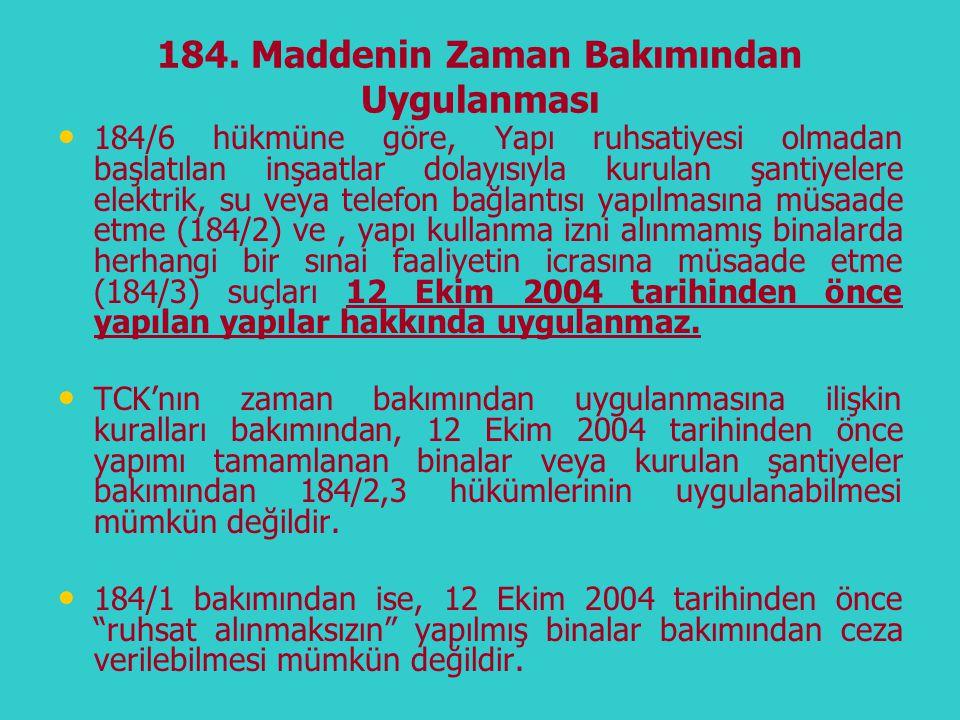 184. Maddenin Zaman Bakımından Uygulanması • • 184/6 hükmüne göre, Yapı ruhsatiyesi olmadan başlatılan inşaatlar dolayısıyla kurulan şantiyelere elekt
