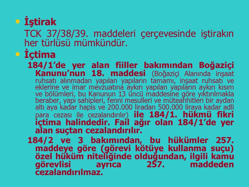 • • İştirak TCK 37/38/39. maddeleri çerçevesinde iştirakın her türlüsü mümkündür. • • İçtima 184/1'de yer alan fiiller bakımından Boğaziçi Kanunu'nun