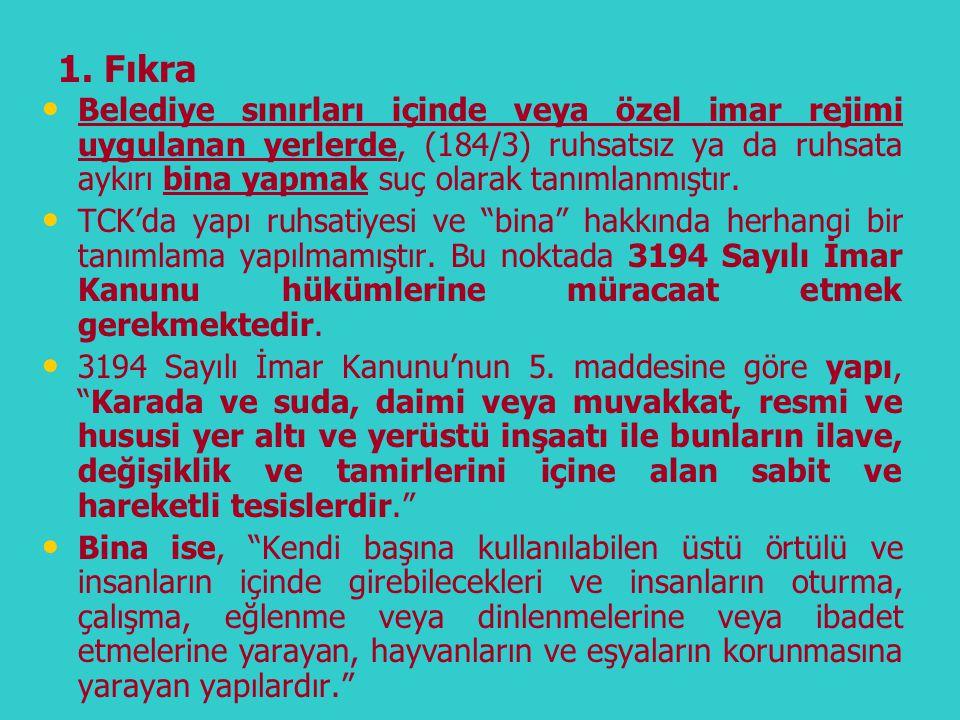 1. Fıkra • • Belediye sınırları içinde veya özel imar rejimi uygulanan yerlerde, (184/3) ruhsatsız ya da ruhsata aykırı bina yapmak suç olarak tanımla