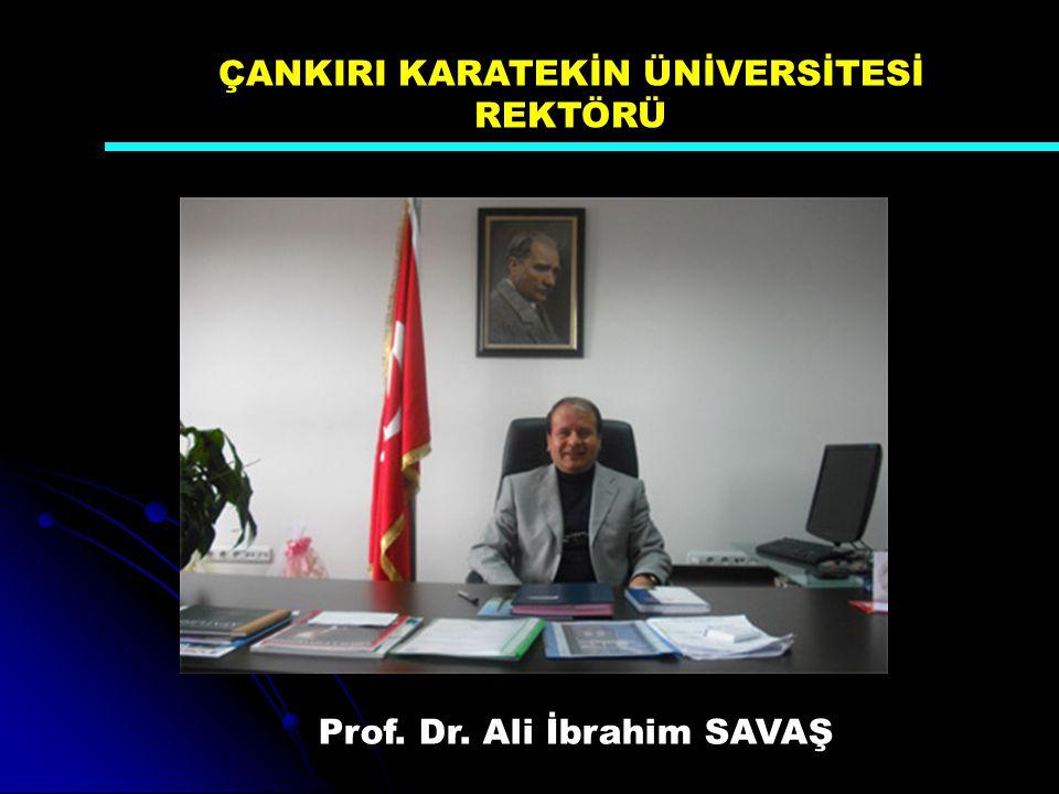 Prof. Dr. Ali İbrahim SAVAŞ ÇANKIRI KARATEKİN ÜNİVERSİTESİ REKTÖRÜ