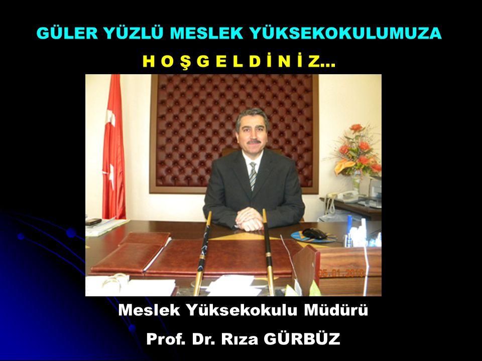 Meslek Yüksekokulu Müdürü Prof. Dr. Rıza GÜRBÜZ GÜLER YÜZLÜ MESLEK YÜKSEKOKULUMUZA H O Ş G E L D İ N İ Z…