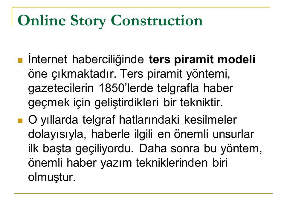 Online Story Construction  İnternet haberciliğinde ters piramit modeli öne çıkmaktadır. Ters piramit yöntemi, gazetecilerin 1850'lerde telgrafla habe