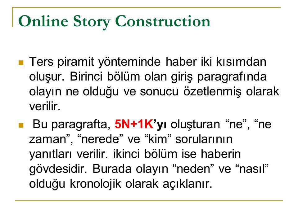 Online Story Construction  Ters piramit yönteminde haber iki kısımdan oluşur. Birinci bölüm olan giriş paragrafında olayın ne olduğu ve sonucu özetle