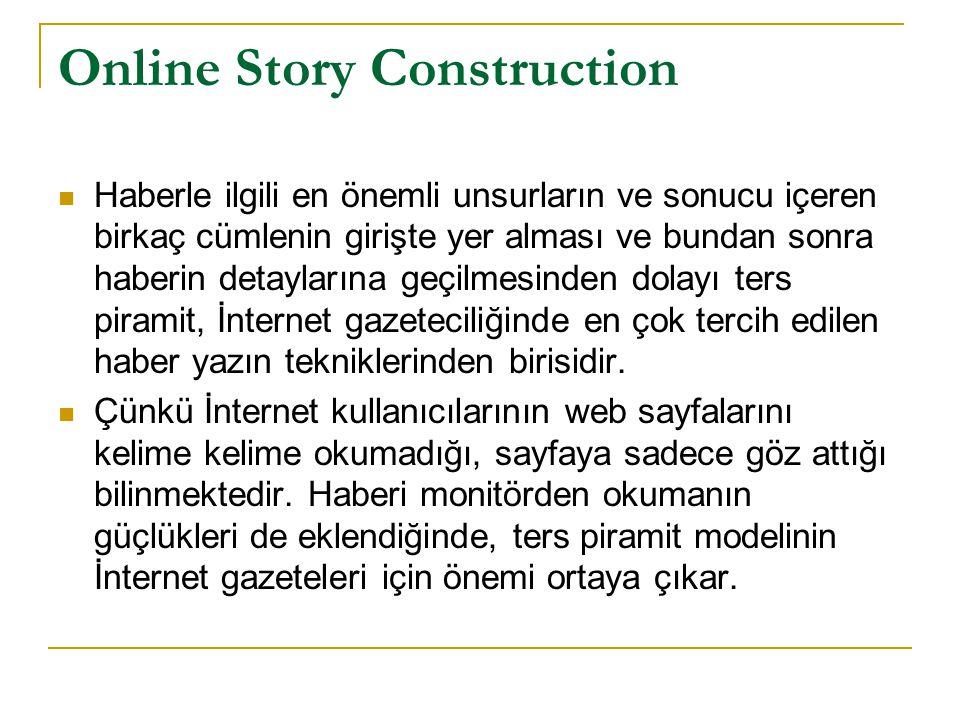 Online Story Construction  Haberle ilgili en önemli unsurların ve sonucu içeren birkaç cümlenin girişte yer alması ve bundan sonra haberin detayların