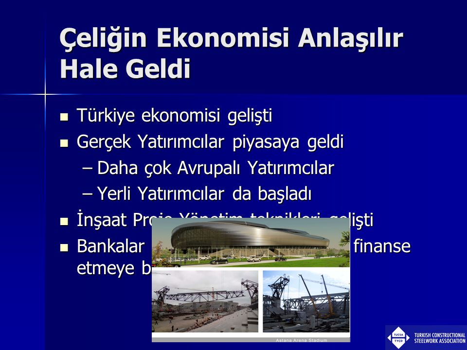 Çeliğin Ekonomisi Anlaşılır Hale Geldi  Türkiye ekonomisi gelişti  Gerçek Yatırımcılar piyasaya geldi –Daha çok Avrupalı Yatırımcılar –Yerli Yatırım