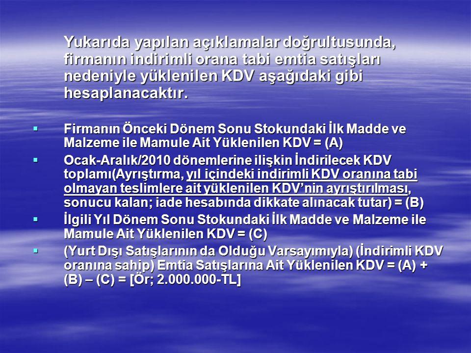 Yukarıda yapılan açıklamalar doğrultusunda, firmanın indirimli orana tabi emtia satışları nedeniyle yüklenilen KDV aşağıdaki gibi hesaplanacaktır.  F