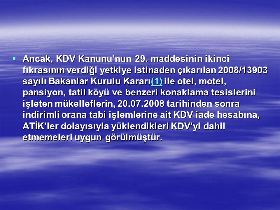  Ancak, KDV Kanunu'nun 29. maddesinin ikinci fıkrasının verdiği yetkiye istinaden çıkarılan 2008/13903 sayılı Bakanlar Kurulu Kararı(1) ile otel, mot