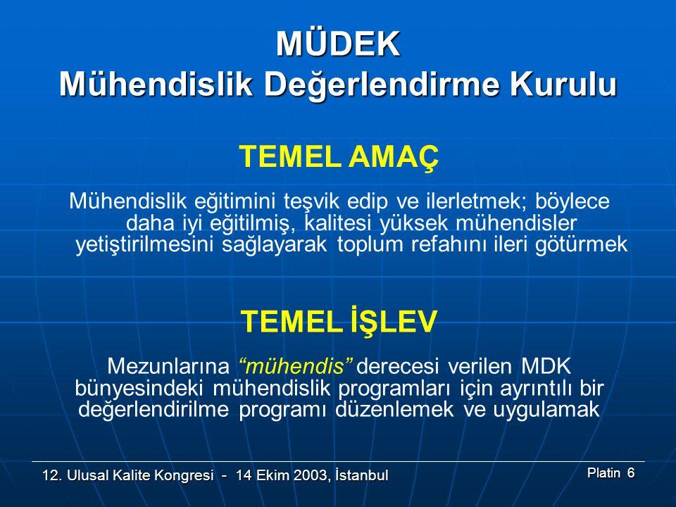 12. Ulusal Kalite Kongresi - 14 Ekim 2003, İstanbul Platin 6 TEMEL AMAÇ Mühendislik eğitimini teşvik edip ve ilerletmek; böylece daha iyi eğitilmiş, k