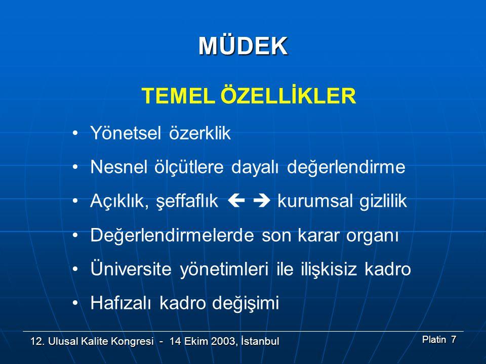 12. Ulusal Kalite Kongresi - 14 Ekim 2003, İstanbul Platin 7 MÜDEK TEMEL ÖZELLİKLER •Yönetsel özerklik •Nesnel ölçütlere dayalı değerlendirme •Açıklık