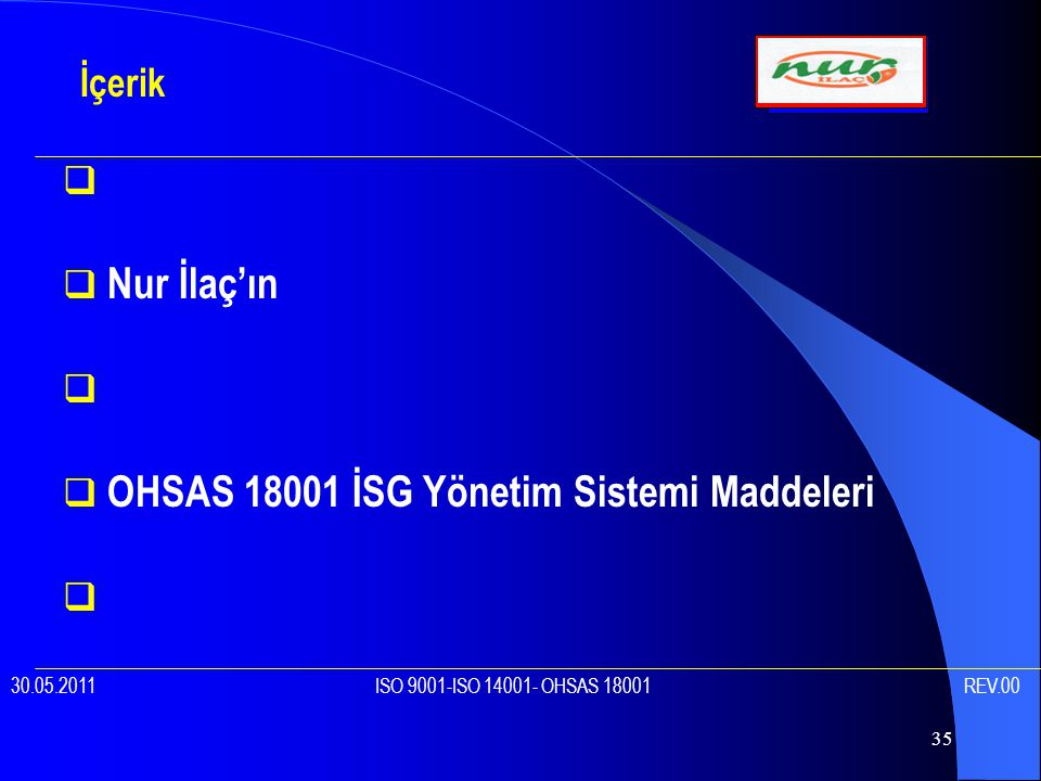 35   Nur İlaç'ın   OHSAS 18001 İSG Yönetim Sistemi Maddeleri  İçerik 30.05.2011 ISO 9001-ISO 14001- OHSAS 18001 REV.00