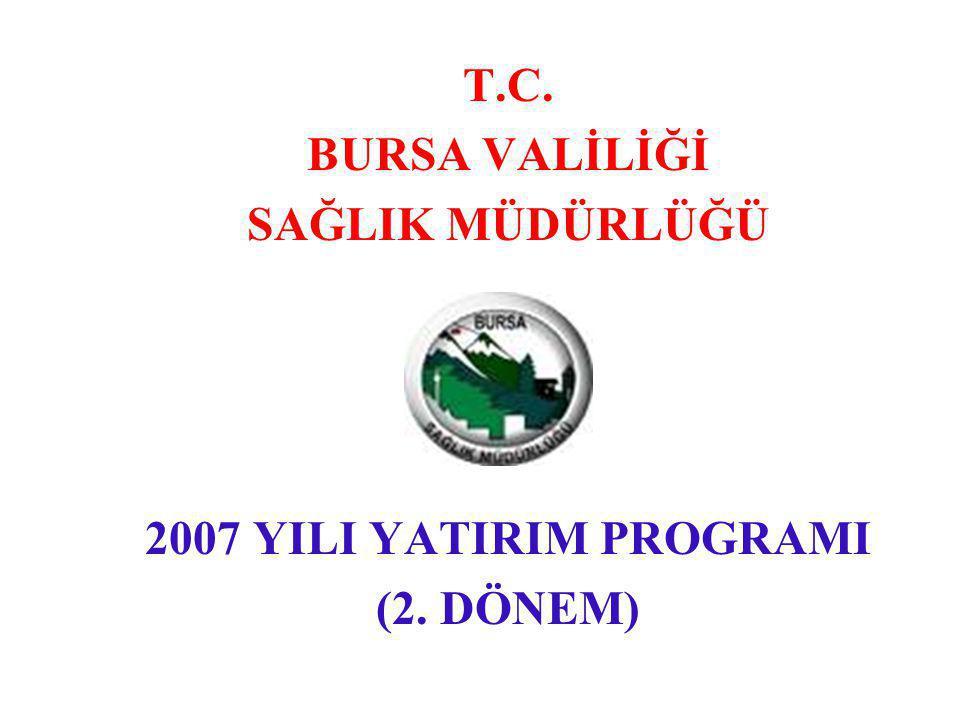 T.C. BURSA VALİLİĞİ SAĞLIK MÜDÜRLÜĞÜ 2007 YILI YATIRIM PROGRAMI (2. DÖNEM)