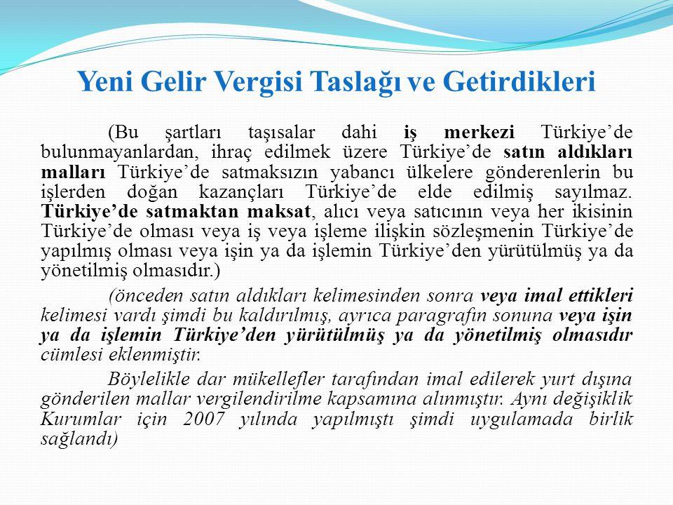 Yeni Gelir Vergisi Taslağı ve Getirdikleri (Bu şartları taşısalar dahi iş merkezi Türkiye'de bulunmayanlardan, ihraç edilmek üzere Türkiye'de satın al