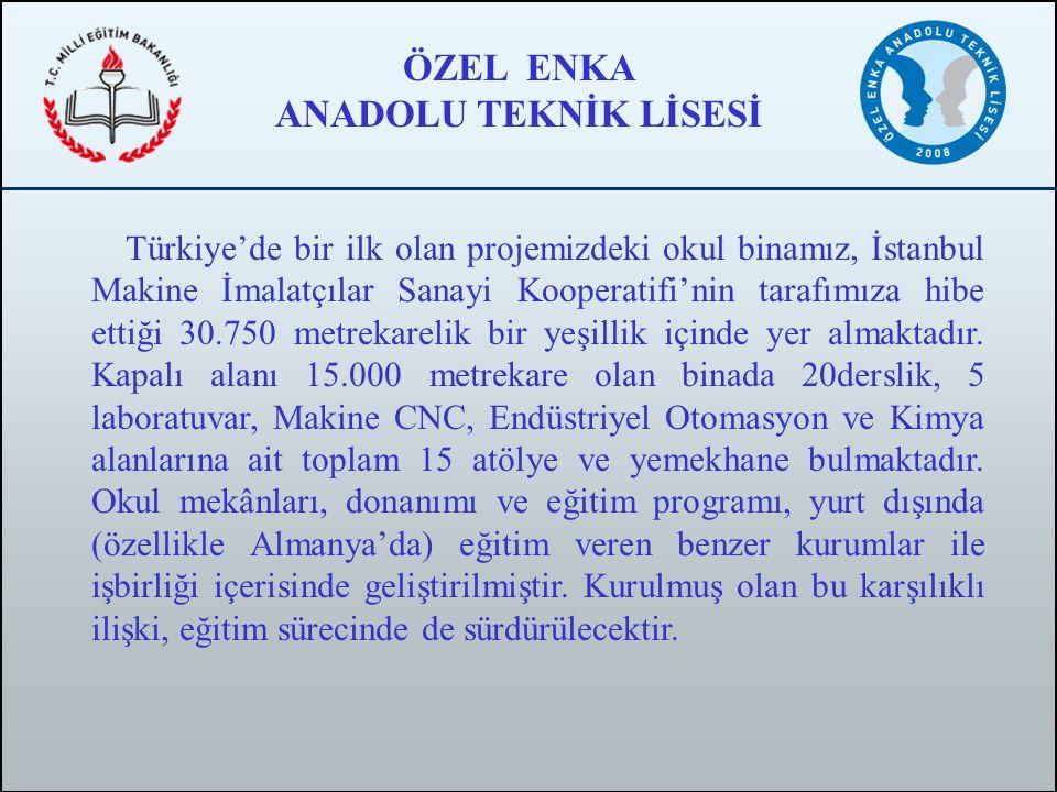 Türkiye'de bir ilk olan projemizdeki okul binamız, İstanbul Makine İmalatçılar Sanayi Kooperatifi'nin tarafımıza hibe ettiği 30.750 metrekarelik bir y