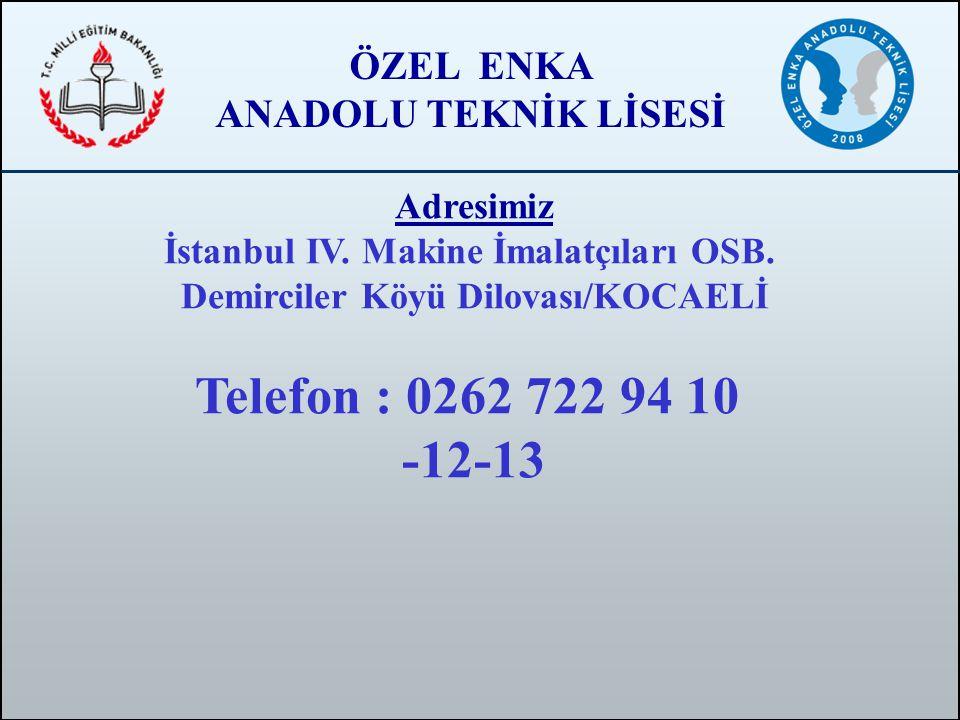 ÖZEL ENKA ANADOLU TEKNİK LİSESİ Adresimiz İstanbul IV. Makine İmalatçıları OSB. Demirciler Köyü Dilovası/KOCAELİ Telefon : 0262 722 94 10 -12-13