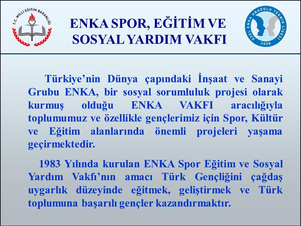 ENKA SPOR, EĞİTİM VE SOSYAL YARDIM VAKFI Türkiye'nin Dünya çapındaki İnşaat ve Sanayi Grubu ENKA, bir sosyal sorumluluk projesi olarak kurmuş olduğu E