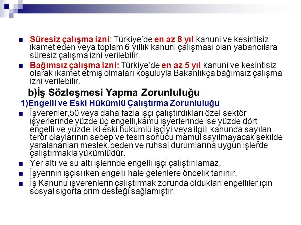  Süresiz çalışma izni: Türkiye'de en az 8 yıl kanuni ve kesintisiz ikamet eden veya toplam 6 yıllık kanuni çalışması olan yabancılara süresiz çalışma