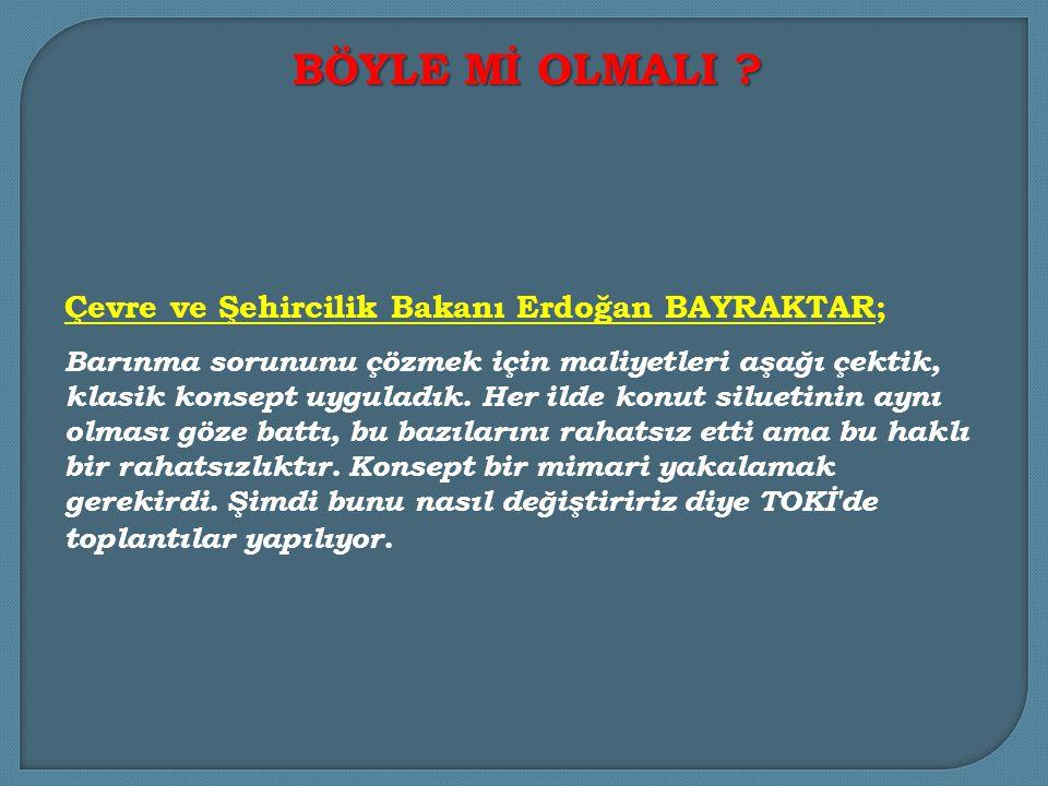Çevre ve Şehircilik Bakanı Erdoğan BAYRAKTAR; Barınma sorununu çözmek için maliyetleri aşağı çektik, klasik konsept uyguladık.