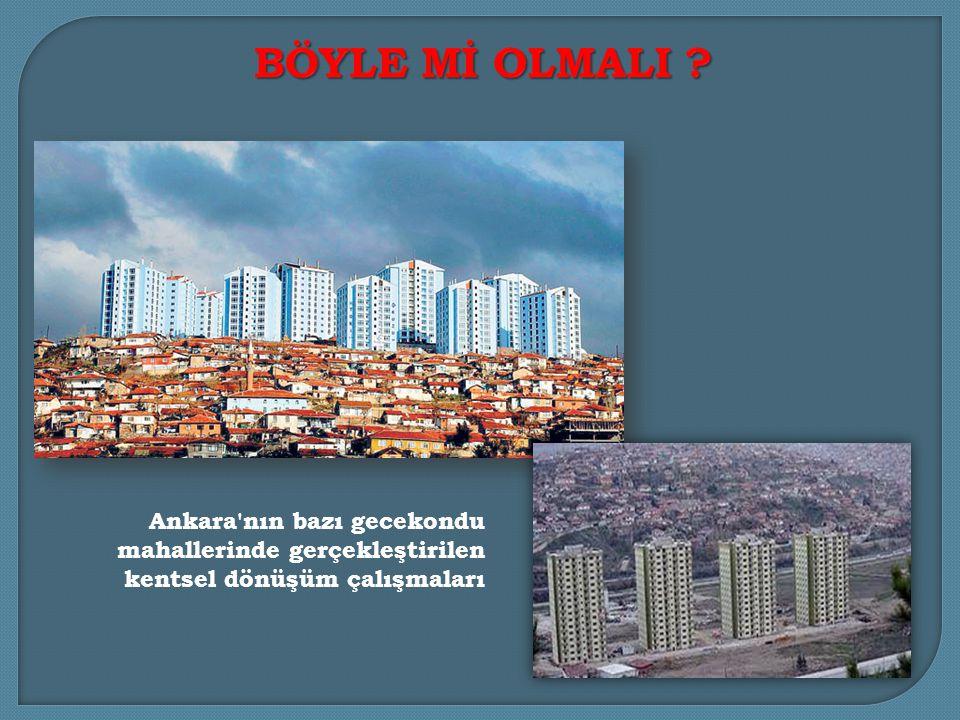 Ankara nın bazı gecekondu mahallerinde gerçekleştirilen kentsel dönüşüm çalışmaları