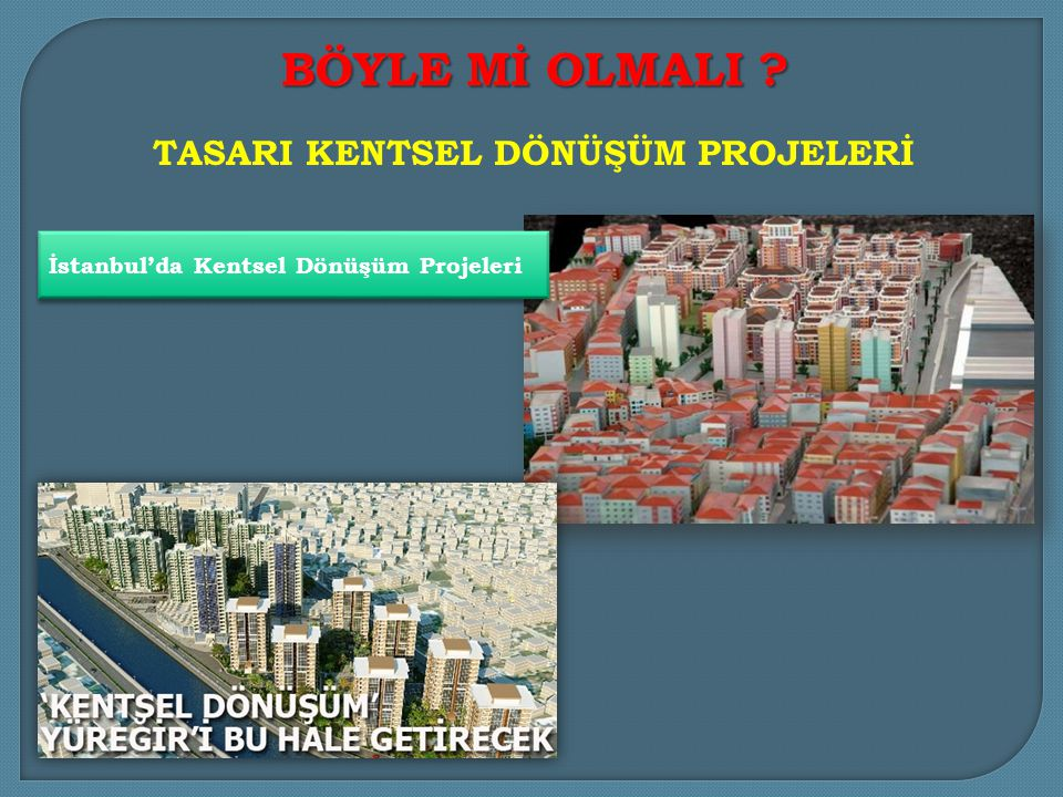 İstanbul'da Kentsel Dönüşüm Projeleri TASARI KENTSEL DÖNÜŞÜM PROJELERİ