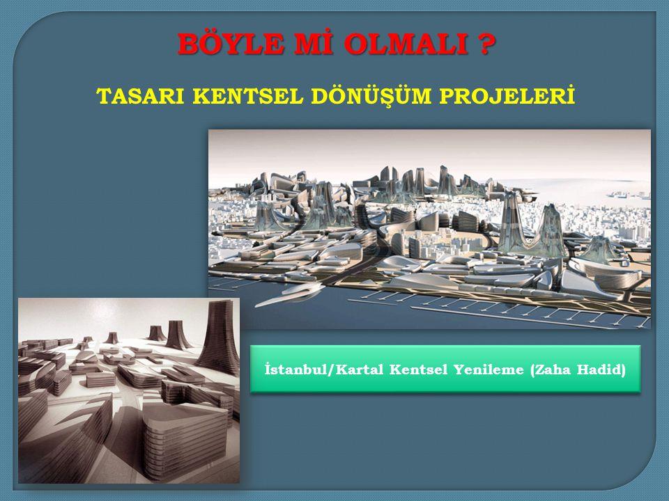 İstanbul/Kartal Kentsel Yenileme (Zaha Hadid) TASARI KENTSEL DÖNÜŞÜM PROJELERİ