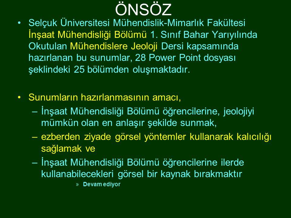 •Selçuk Üniversitesi Mühendislik-Mimarlık Fakültesi İnşaat Mühendisliği Bölümü 1. Sınıf Bahar Yarıyılında Okutulan Mühendislere Jeoloji Dersi kapsamın