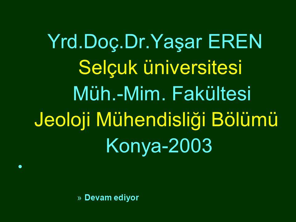 Yrd.Doç.Dr.Yaşar EREN Selçuk üniversitesi Müh.-Mim. Fakültesi Jeoloji Mühendisliği Bölümü Konya-2003 • »Devam ediyor