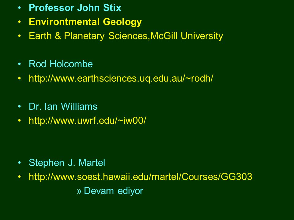 •Professor John Stix •Environtmental Geology •Earth & Planetary Sciences,McGill University •Rod Holcombe •http://www.earthsciences.uq.edu.au/~rodh/ •Dr.