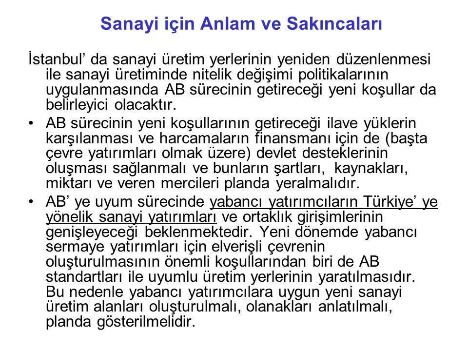 İstanbul' da sanayi üretim yerlerinin yeniden düzenlenmesi ile sanayi üretiminde nitelik değişimi politikalarının uygulanmasında AB sürecinin getireceği yeni koşullar da belirleyici olacaktır.