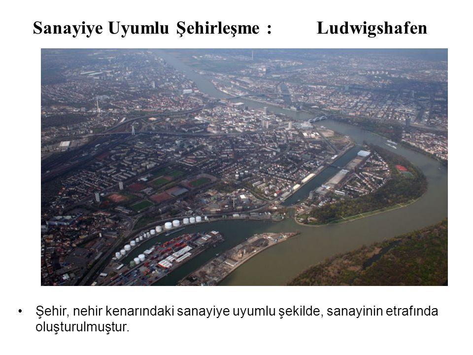 •Şehir, nehir kenarındaki sanayiye uyumlu şekilde, sanayinin etrafında oluşturulmuştur.
