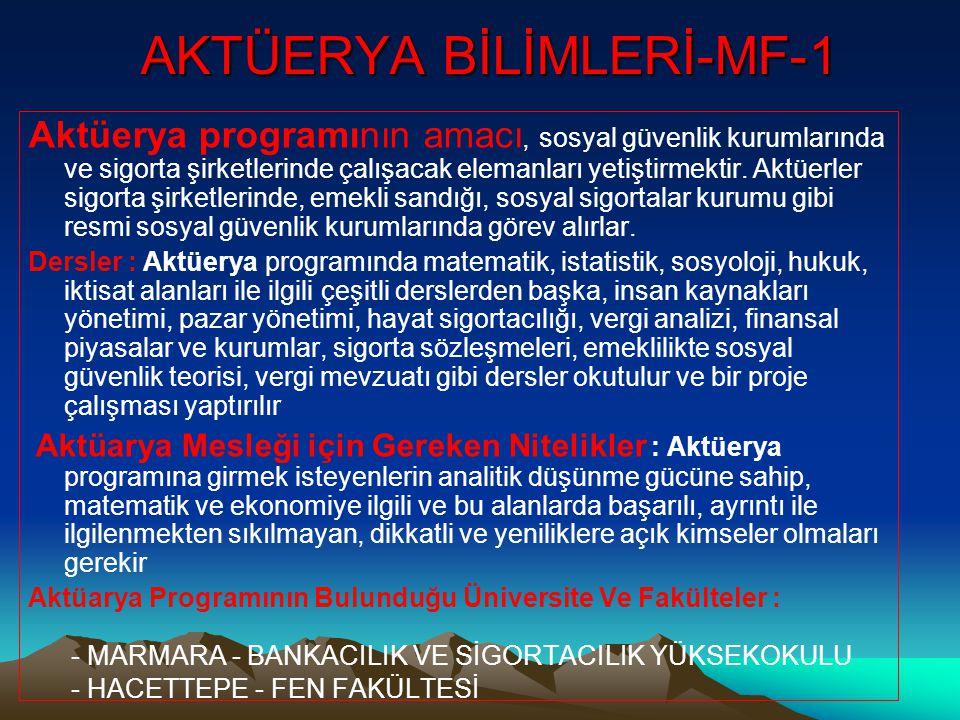 AKTÜERYA BİLİMLERİ-MF-1 Aktüerya programının amacı, sosyal güvenlik kurumlarında ve sigorta şirketlerinde çalışacak elemanları yetiştirmektir.
