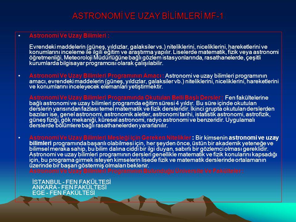 ASTRONOMİ VE UZAY BİLİMLERİ MF-1 •Astronomi Ve Uzay Bilimleri : Evrendeki maddelerin (güneş, yıldızlar, galaksiler vs.) niteliklerini, niceliklerini, hareketlerini ve konumlarını inceleme ile ilgili eğitim ve araştırma yapılır.
